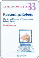 Michael Thielscher. Reasoning Robots. The Art and 	Science of Programming Robotic Agents. Springer, 	2005
