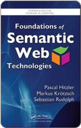 Pascal Hitzler, Markus Krötzsch, and Sebastian 	Rudolph. Foundations of Semantic Web Technologies. 	Chapman & Hall/CRC Textbooks in Computing, 2009